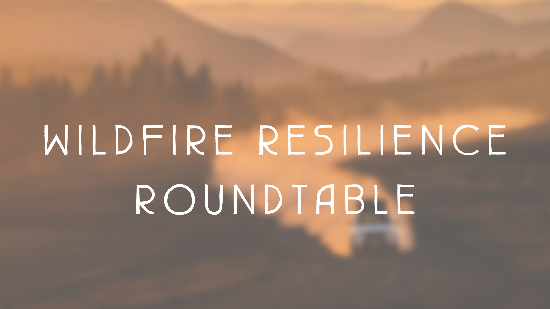 Wildfire Resilience Roundtable
